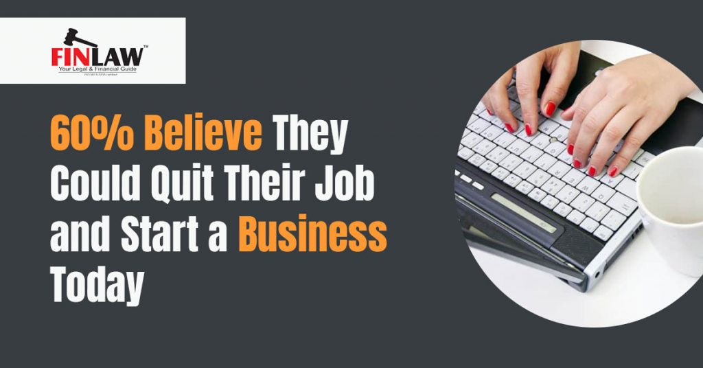 60% Believe They Could Quit Their Job and Start a Business Today