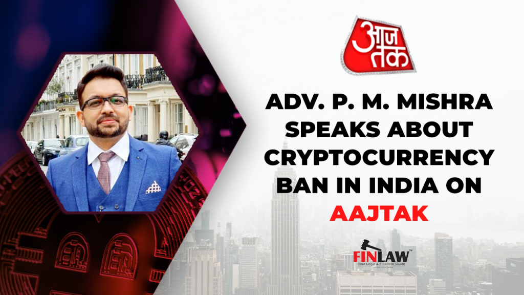 Adv. P. M. Mishra speaks about the Cryptocurrency ban in India on Aajtak Live - Finlaw Consultancy.