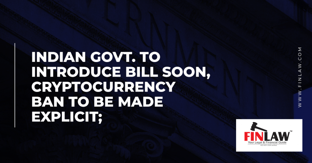 Indian Govt. to Introduce Bill soon, Cryptocurrency Ban to be made Explicit;